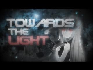 Towards The Light AMV