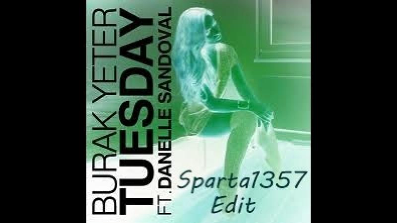 Burak Yeter feat. Danelle Sandoval - Tuesday (Sparta1357 Edit)