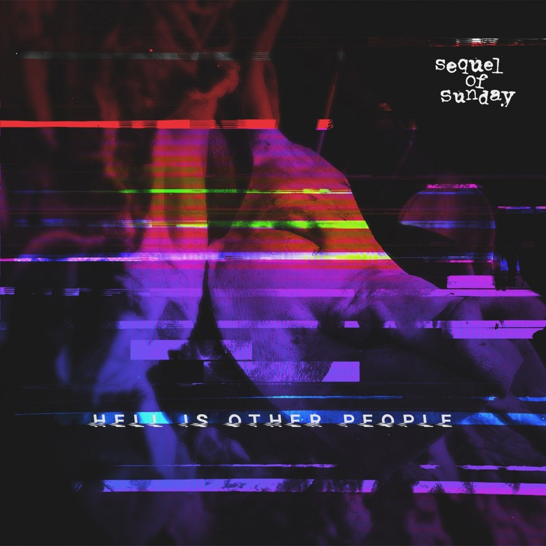 Sequel of Sunday - Hell Is Other People (2018)