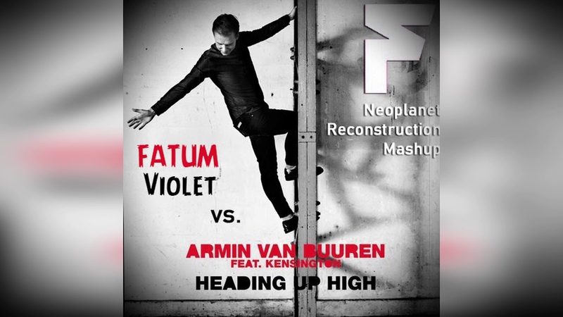 Armin Van Buuren Kensington vs. Fatum-Heading Up High vs. Violet (Neoplanet Reconstruction Mashup)