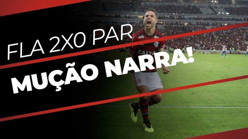 Mução narra Flamengo 2x0 Paraná
