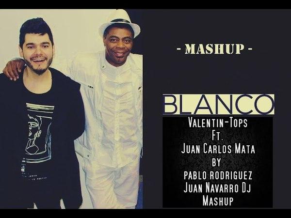 Blanco valentin top's ft juan carlos mata by pablo rodriguez dj juan navarro mashup karaoke
