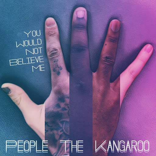 People the Kangaroo альбом You Would Not Believe Me