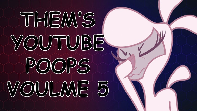 Them's Youtube Poops Volume 5