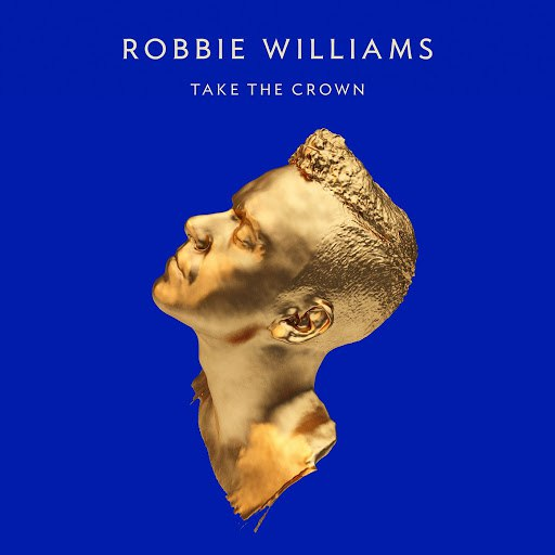 Robbie Williams альбом Take the Crown (Deluxe Edition)