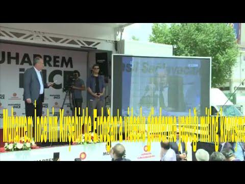 Muharrem İncenin Kırşehirde Erdoğana videolu gönderme yaptığı miting konuşması