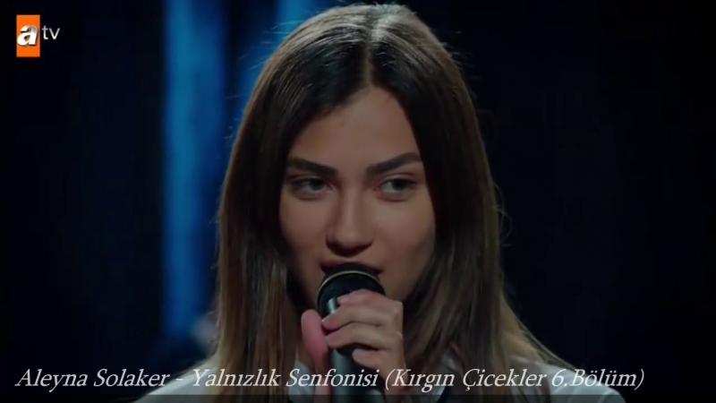 Aleyna Solaker - Yalnızlık Senfonisi (Kırgın Çicekler 6.Bölüm)