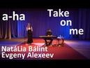 A ha Take On Me Acoustic cover by NatáLia Bálint Evgeny Alexeev