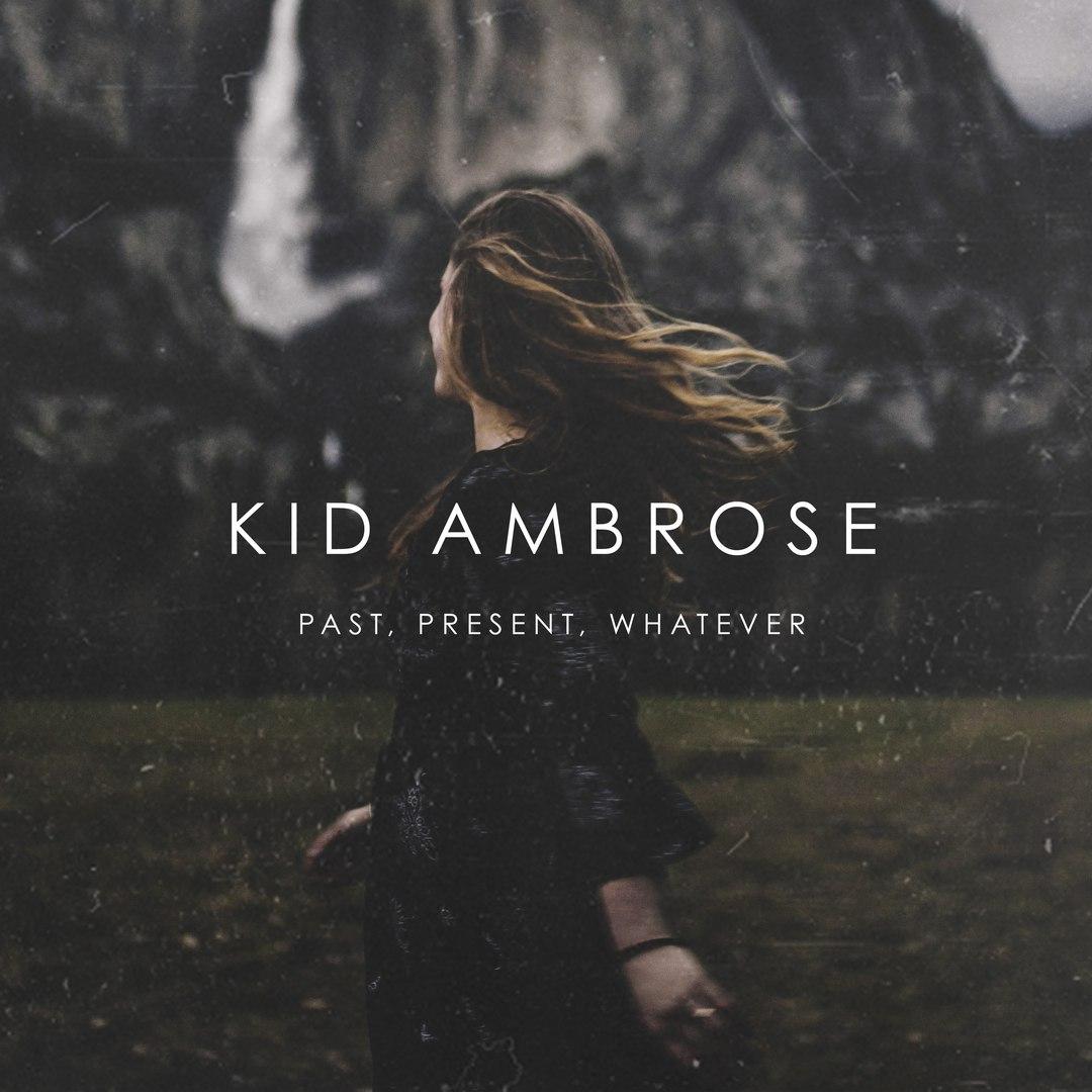 Kid Ambrose - Past, Present, Whatever [EP] (2017)