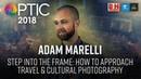 Optic 2018 | Step into the Frame: How to Approach Travel Cultural Photography | Adam Marelli