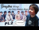 House of Army or Bangtan things my boy does (Part 2)