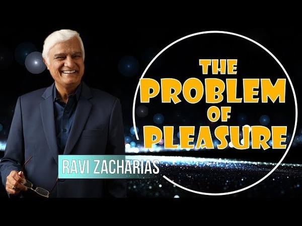 Ravi Zacharias 2018 - The Problem of Pleasure - MARCH 2018