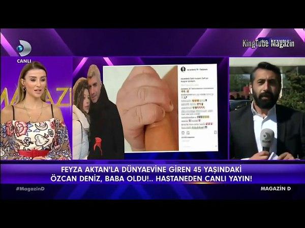 Feyza Aktanla dünya evine giren Özcan Deniz baba oldu Magazin D 30 Nisan 2018