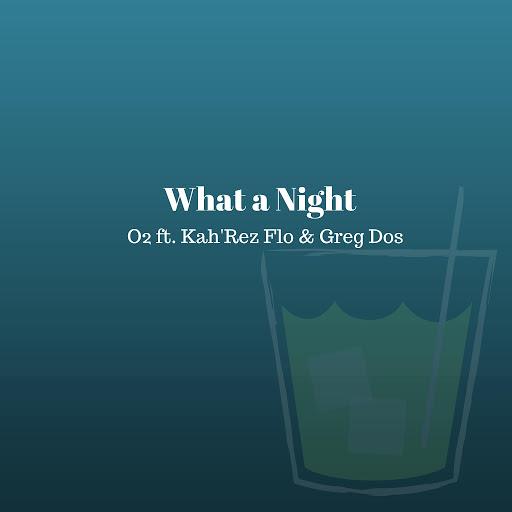 O2 альбом What a Night (feat. Kah'rez Flo & Greg Dos)