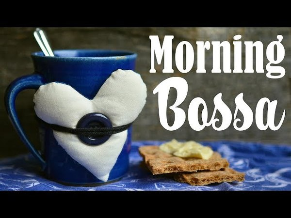 Good Morning Bossa Nova JAZZ - Background Instrumental Music - Bossa Nova to Work, Study,Wake Up