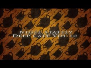 Nigel Stately Deep Café Vol 10.mp4