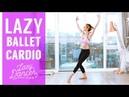 Lazy Ballet Cardio | 15 minutes Total Body Workout