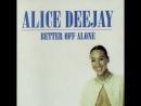Alice Deejay - Better Off Alone (1998)