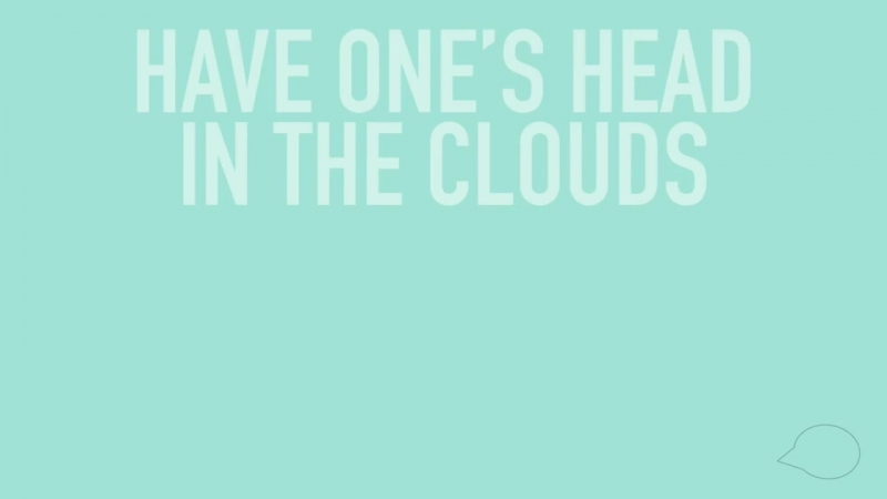 Daily English Idioms Have ones head in the clouds