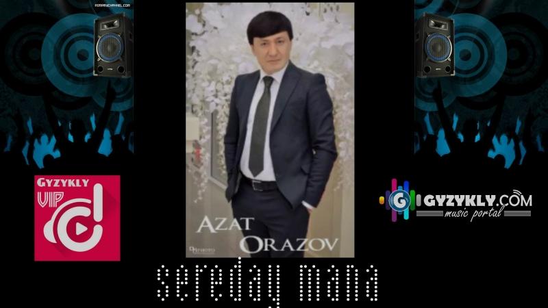 Azat Orazow - Sereday mana 2018 türkmenrap