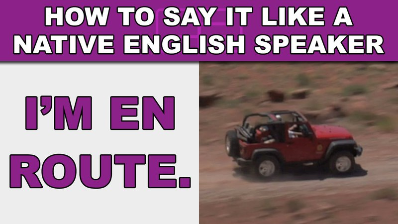 How to Say I'm en route going traveling to Like a Native English Speaker EnglishAnyone com