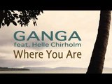 Ganga - Where you Are (feat. Helle Chirholm)