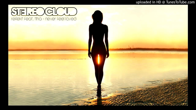 Reflekt feat. Tina - Never Feel Loved (Stereo Cloud Mash-Up)