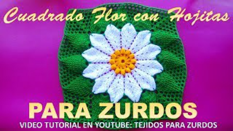 Para ZURDOS: Muestra Cuadrada a crochet FLOR con Hojas en Relieves paso a paso para Colchas