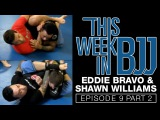 This Week In BJJ - Episode 9 Part 2 Eddie Bravo and Shawn Williams