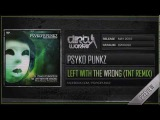 Psyko Punkz - Left With The Wrong (TNT aka Technoboy 'n Tuneboy Remix) (Official HQ Preview)