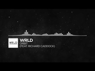 [Future Bass] - WRLD - Orbit (feat. Richard Caddock)