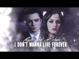 chuck &amp blair i don't wanna live forever