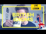 LIVE English Class - The Most Common Idiomatic Expressions in British English A-Z Series, Part 9