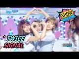 TWICE - Signal @ Music Core 170520