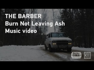 The Barber - Burn Not Leaving Ash (Music video)