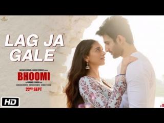 Lag Ja Gale Song - Bhoomi - Rahat Fateh Ali Khan - Sachin-Jigar - Aditi Rao Hydari Sidhant Gupta