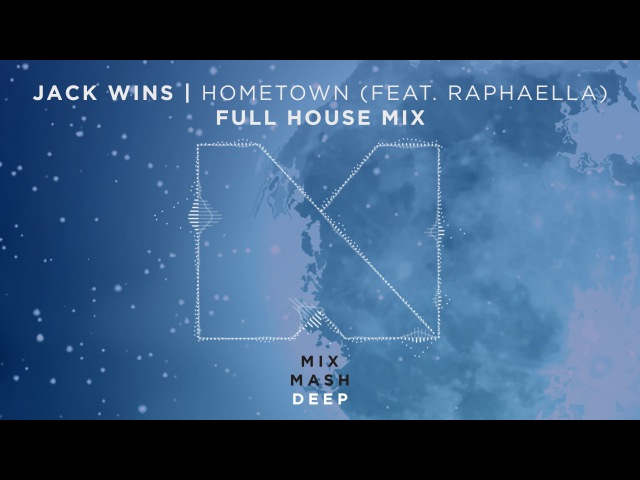 Jack Wins feat. RAPHAELLA - Hometown (Jack Wins Full House! Mix) (Out Now!)
