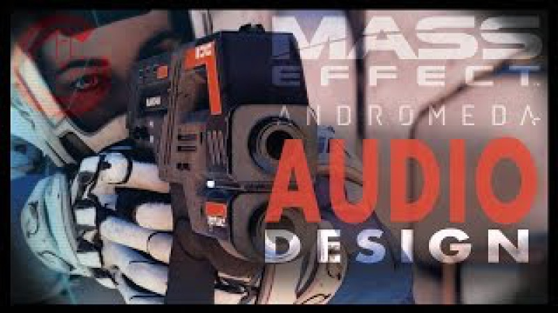 Mass Effect Andromeda - Audio Design (w/ Mike Kent)