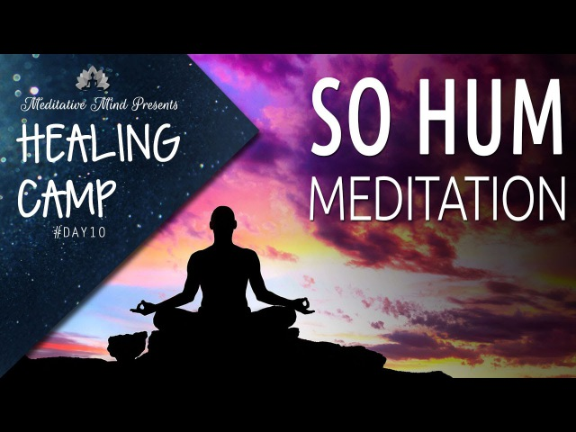 SO HUM Mantra | Guided Meditation | Healing Camp 2016 | Day 10