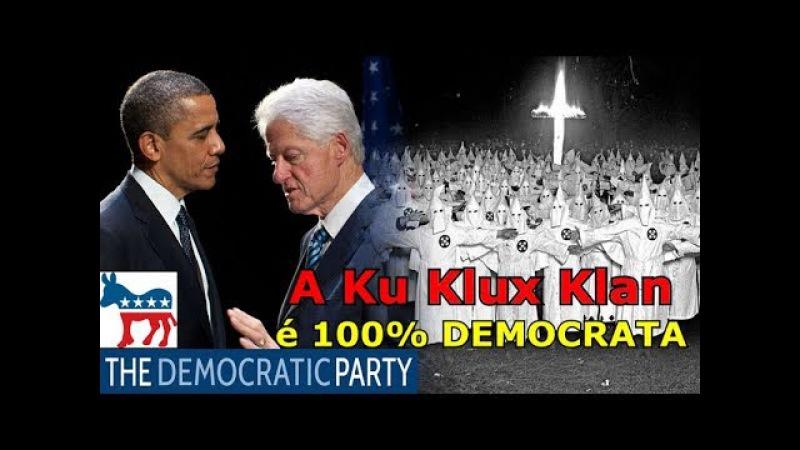 O Partido Democrata é o pai da Ku-Klux-Klan.