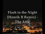 Flash in the Night Henrik B Remix - The Attic