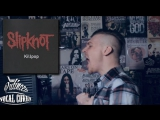 Slipknot - Killpop (vocal cover) (by Ivan Putincev)