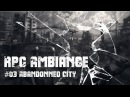 RPG AMBIANCE 03 ABANDONNED CITY 3hours of POST APOCALYPTIC MUSIC