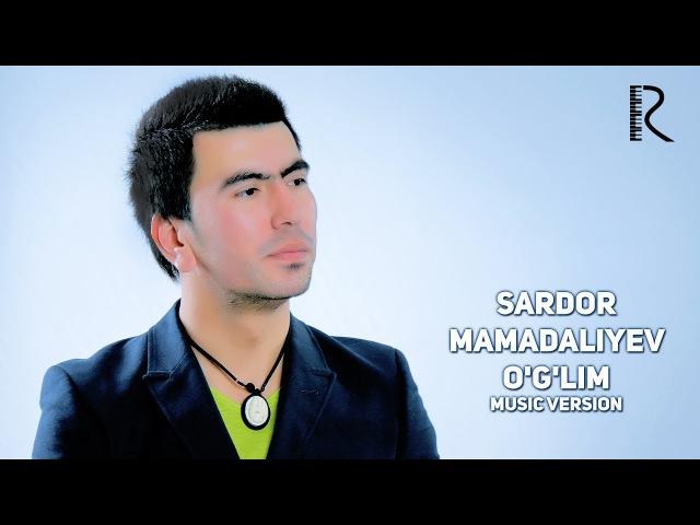 Sardor Mamadaliyev - O'g'lim | Сардор Мамадалиев - Углим (music version)