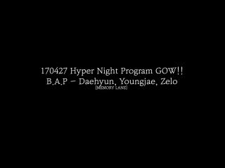 - RADIO:FULL - 27-04-2017 Ёнджэ, Дэхён и Зело на FM Fukuoka «Hyper Night Program GOW» (Audio ver.)