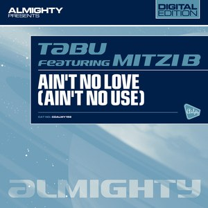 Tabu альбом Almighty Presents: Ain't No Love (Ain't No Use) (Feat. Mitzi B)