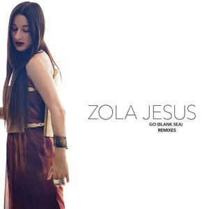 Zola Jesus альбом Go (Blank Sea) [Remixes]