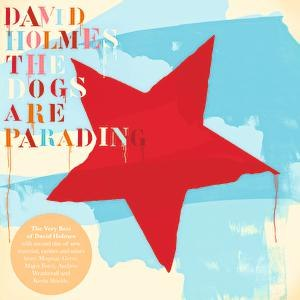 David Holmes альбом The Dogs Are Parading - The Very Best Of