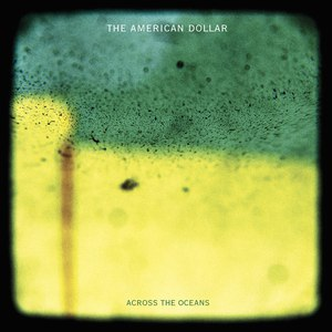 The American Dollar альбом Across the Oceans