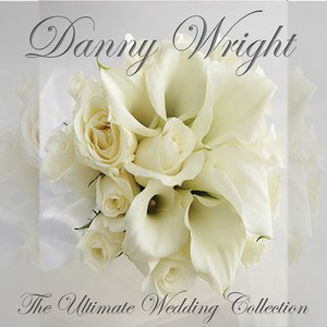 Danny Wright альбом The Ultimate Wedding Collection